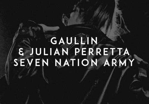 Gaullin & Julian Perretta — SEVEN NATION ARMY