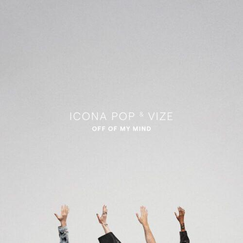 Icona Pop x VIZE - Off Of My Mind